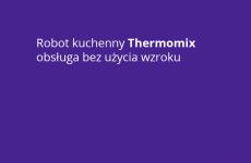 Więcej o: Robot kuchenny Thermomix można obsłużyć bez użycia wzroku