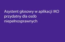 Grafika z napisem Asystent głosowy w aplikacji IKO przydatny dla osób niepełnosprawnych