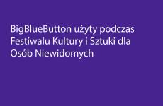 Więcej o: BigBlueButton – dostępnym systemem do zorganizowania Festiwalu Kultury i Sztuki dla Osób Niewidomych