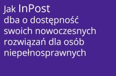 Więcej o: InPost dba o dostępność swoich nowoczesnych rozwiązań dla osób niepełnosprawnych
